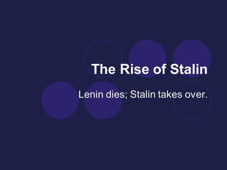 The Rise of Stalin Lenin dies; Stalin takes over..