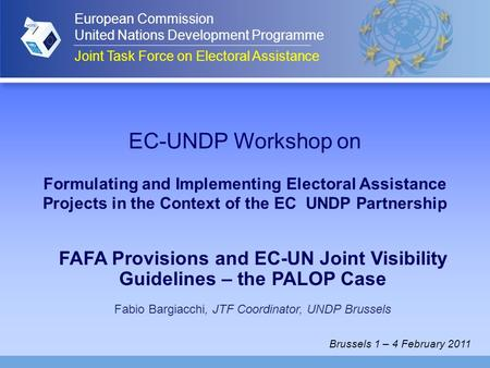 EC-UNDP Workshop on Formulating and Implementing Electoral Assistance Projects in the Context of the EC UNDP Partnership FAFA Provisions and EC-UN Joint.