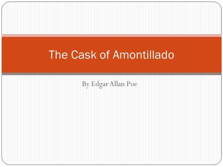 By Edgar Allan Poe The Cask of Amontillado. Pages 62 He had a weak point --this Fortunato --although in other regards he was a man to be respected and.