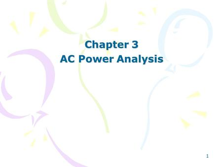 1 Chapter 3 AC Power Analysis. 2 AC Power Analysis Chapter 3 3.1Instantaneous and Average Power 3.2Maximum Average Power Transfer 3.3Effective or RMS.