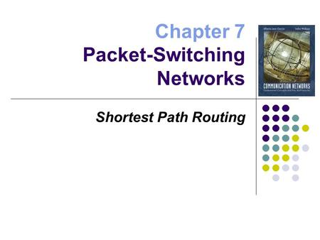 Chapter 7 Packet-Switching Networks Shortest Path Routing.