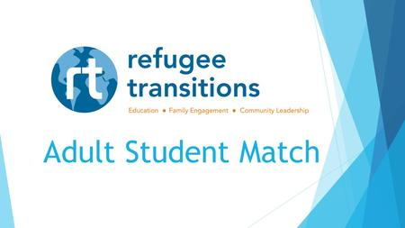 Adult Student Match. You're ready to get started!  You've completed RT's orientation, training, interview and background check. Now it's time to meet.