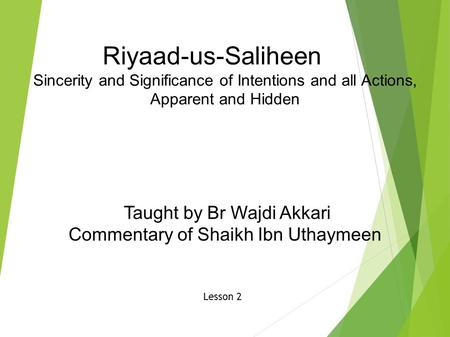 Riyaad-us-Saliheen Sincerity and Significance of Intentions and all Actions, Apparent and Hidden Taught by Br Wajdi Akkari Commentary of Shaikh Ibn Uthaymeen.