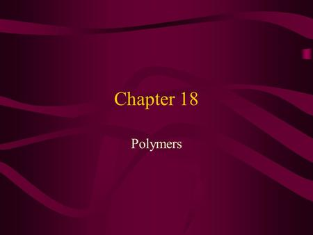 Chapter 18 Polymers. Macromolecule Polymer Monomer Homopolymer Copolymer.