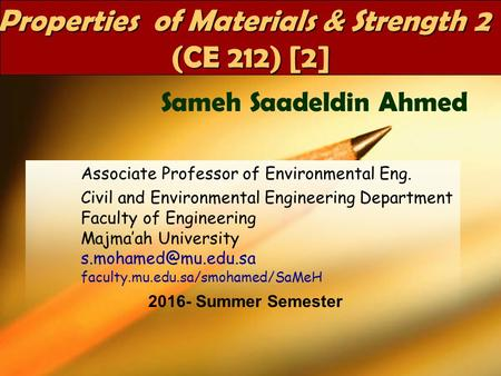 CE 212 - SummerDr SaMeH1 Properties of Materials & Strength 2 (CE 212) [2] Associate Professor of Environmental Eng. Civil and Environmental Engineering.