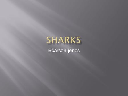 Bcarson jones  All sharks don't have no bones, there skeleton is made of cartilage.  All sharks have up to 3,000 teeth at one time and it has 5 rows.