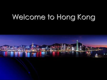 Welcome to Hong Kong. Hong Kong Live it! Love it! Dynamic city with distinctive blend of East and West Shopping paradise Savory culinary cuisine Amazing.