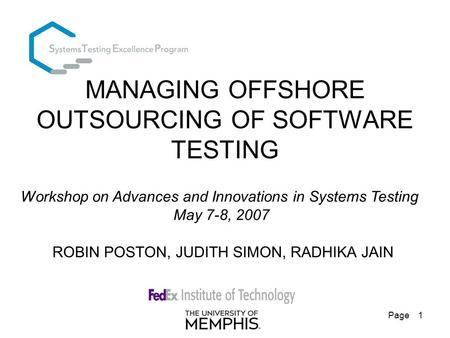 Page 1 MANAGING OFFSHORE OUTSOURCING OF SOFTWARE TESTING ROBIN POSTON, JUDITH SIMON, RADHIKA JAIN Workshop on Advances and Innovations in Systems Testing.