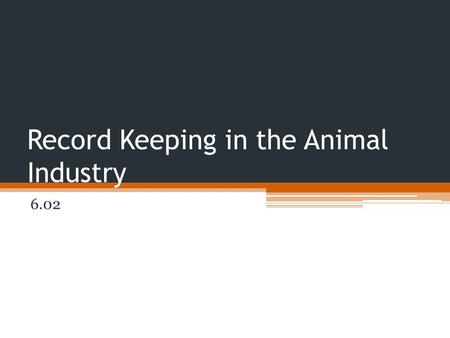 Record Keeping in the Animal Industry 6.02. Branding Uses a metal instrument to burn or to freeze a mark on the animal. ▫The original use was to show.