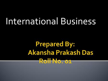 International Business.  International business comprises all commercial transactions that take place between two or more regions, countries and nations.