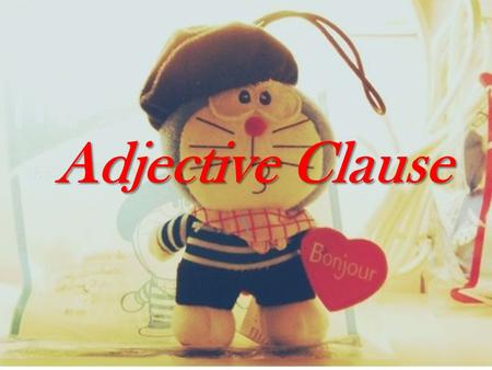 Adjective Clause \. An adjective clause is a dependent clause that modifies a noun. It is possible to combine the following two sentences to form one.