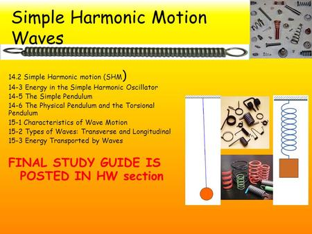 Simple Harmonic Motion Waves 14.2 Simple Harmonic motion (SHM ) 14-3 Energy in the Simple Harmonic Oscillator 14-5 The Simple Pendulum 14-6 The Physical.