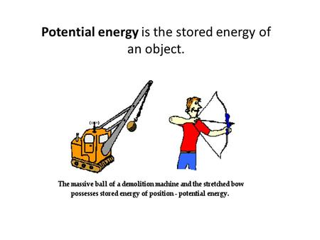 Potential energy is the stored energy of an object.