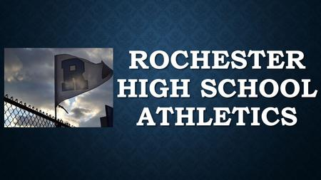 ROCHESTER HIGH SCHOOL ATHLETICS. ATHLETIC DIRECTOR Mr. Luke Beach CAA 3 ½ years at Rochester (248) 726-5414 Located in the.