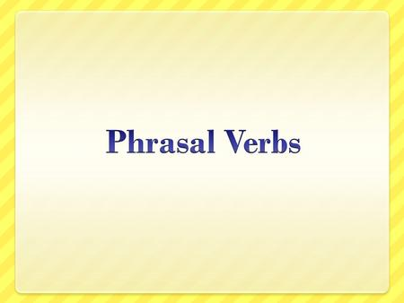 What is a phrasal verb? It's the combination of: a verb + a particle (preposition or adverb) that results in a new phrase with a new meaning. The new.