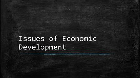 Issues of Economic Development. I.Levels of Development a.Developed Nations i.Def: have a market economy, a high standard of living, high GDP, industrialization,
