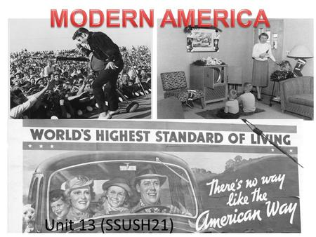 "Unit 13 SSUSH21 Unit 13 (SSUSH21). Modern America Warm-Up 1.How would you describe ""modern"" America (America today and in the recent past)? 2.Come up."