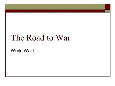 The Road to War World War I. Setting the scene  June 28, 1914 – Archduke Francis Ferdinand and his wife are assassinated  Imperialism Scramble for colonies.