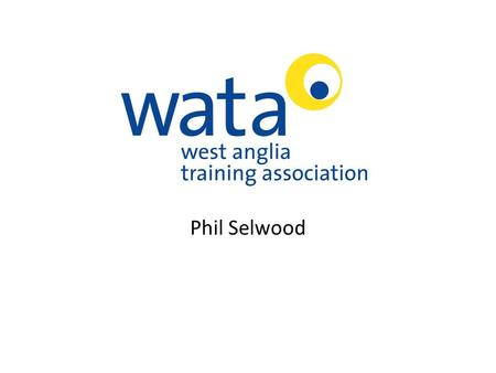 Phil Selwood. Background Est 1967 Independent Training Provider Group Training Association Specialist Engineering and Construction Health and Safety,