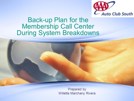Back-up Plan for the Membership Call Center During System Breakdowns Prepared by Willette Marchany Rivera.