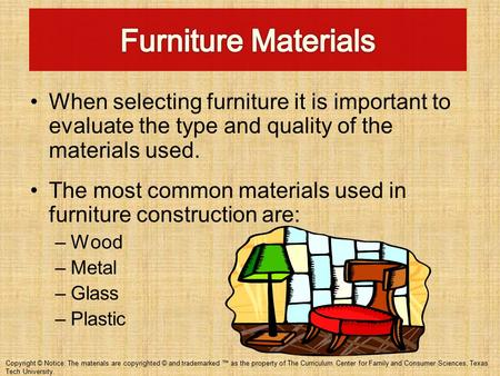 When selecting furniture it is important to evaluate the type and quality of the materials used. The most common materials used in furniture construction.