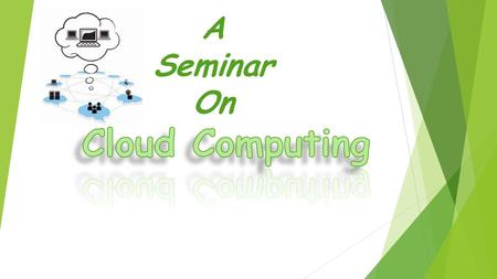 A Seminar On. What is Cloud Computing? Distributed computing on internet Or delivery of computing service over the internet. Eg: Yahoo!, GMail, Hotmail-