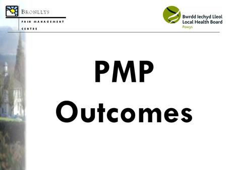 PMP Outcomes. Background to Chronic Pain One of the most prevalent physical complaints - defined as prolonged pain of at least 3 months' duration 10-20%