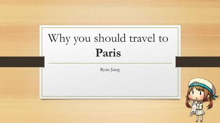 Why you should travel to Paris Ryan Jiang. Paris About Paris Food In Paris Le Louvre Museum Eiffel Tower Versailles.