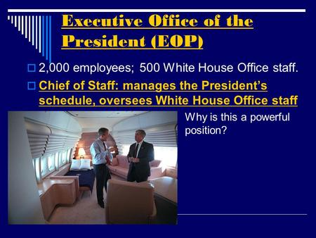 Executive Office of the President (EOP)  2,000 employees; 500 White House Office staff.  Chief of Staff: manages the President's schedule, oversees White.