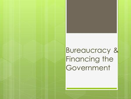 Bureaucracy & Financing the Government. Bureaucracy  Most of it is contained within the Executive Branch (p. 417)  President is the Chief Administrator,