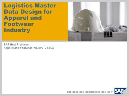 Logistics Master Data Design for Apparel and Footwear Industry SAP Best Practices Apparel and Footwear Industry V1.603.