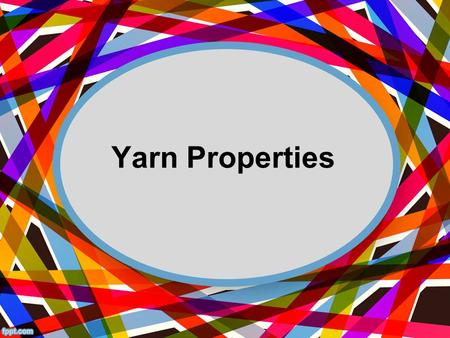 Yarn Properties. What is Yarn? Yarns are the basic thread component of all fabric construction, excluding non wovens. Yarns have a continuous length but.