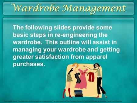 Wardrobe Management The following slides provide some basic steps in re-engineering the wardrobe. This outline will assist in managing your wardrobe and.