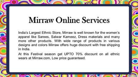 Mirraw Online Services India's Largest Ethnic Store, Mirraw is well known for the women's apparel like Sarees, Salwar Kameez, Dress materials and many.