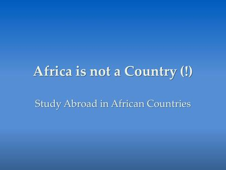 Africa is not a Country (!) Study Abroad in African Countries.