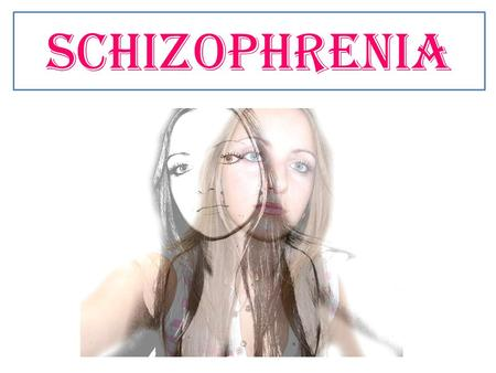 Schizophrenia. 3% of the population suffer from schizophrenia The word schizophrenia means 'split mind' The DVM is used to diagnose schizophrenia A delusion.