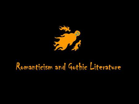 Romanticism and Gothic Literature. Romanticism a movement in Europe and America in the late 18th century that was a reaction against the Age of Reason.
