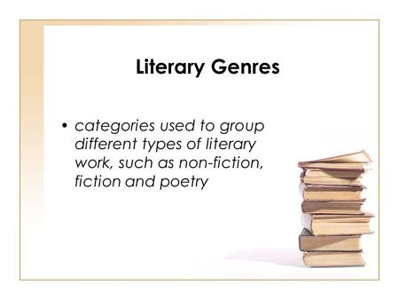 Literary Genres categories used to group different types of literary work, such as non-fiction, fiction and poetry.