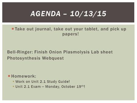  Take out journal, take out your tablet, and pick up papers! Bell-Ringer: Finish Onion Plasmolysis Lab sheet Photosynthesis Webquest  Homework:  Work.