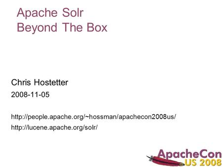 Apache Solr Beyond The Box Chris Hostetter 2008-11-05
