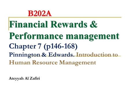 Financial Rewards & Performance management Financial Rewards & Performance management Chapter 7 (p146-168) Pinnington & Edwards. Introduction to Human.