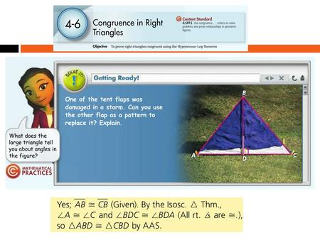 4-6 CONGRUENCE IN RIGHT TRIANGLES To prove triangles congruent using the HL Theorem.