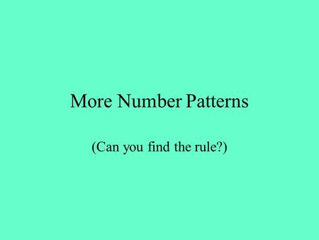More Number Patterns (Can you find the rule?). Mental Maths Learning Objectives To be able to add and subtract 9 and 10 rapidly.