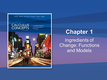 Chapter 1 Ingredients of Change: Functions and Models.