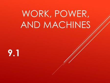 WORK, POWER, AND MACHINES 9.1. WORK  A quantity that measures the effects of a force acting over a distance  Work = force x distance  W = Fd.