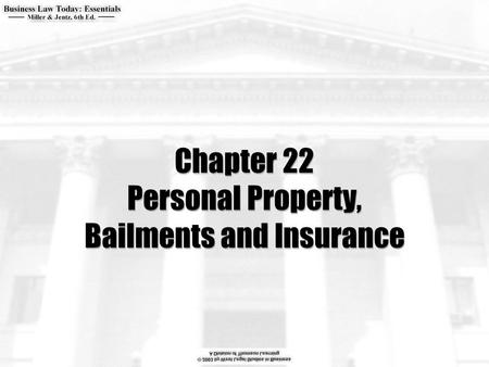 Chapter 22 Personal Property, Bailments and Insurance.