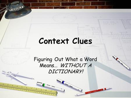 Context Clues Figuring Out What a Word Means… WITHOUT A DICTIONARY!