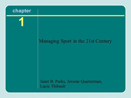 Janet B. Parks, Jerome Quarterman, Lucie Thibault chapter 1 Managing Sport in the 21st Century.