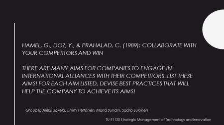 HAMEL, G., DOZ, Y., & PRAHALAD, C. (1989): COLLABORATE WITH YOUR COMPETITORS AND WIN THERE ARE MANY AIMS FOR COMPANIES TO ENGAGE IN INTERNATIONAL ALLIANCES.