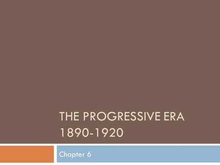 THE PROGRESSIVE ERA 1890-1920 Chapter 6. Section 1 – The Drive For Reform  Section Objectives  1) Identify the origins of Progressivism  2) Analyze.
